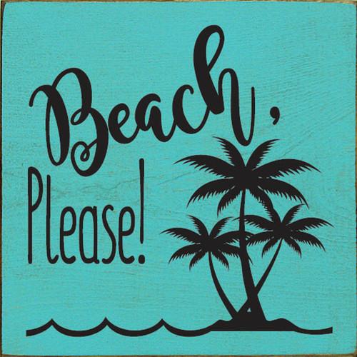 Beach, Please! - Wood Sign 7x7