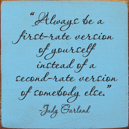 Always Be A First-Rate Version Of Yourself Instead Of A Second Rate Version Of Somebody Else - Judy Garland - Sign