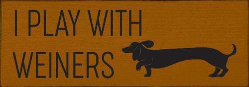 I Play With Weiners (with Dachshund) - Wood Sign 3.5x10