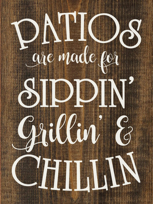 Walnut - Patios Are Made For Sippin', Grillin', And Chillin' - Wood Sign 9x12