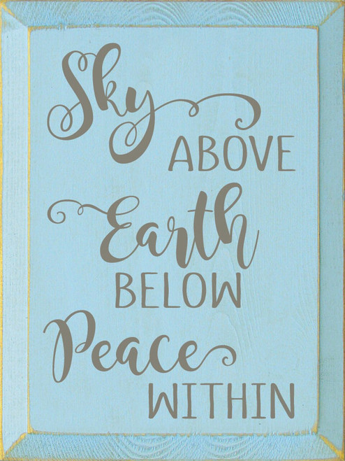 Sky Above, Earth Below, Peace Within - Wood Sign 9x12