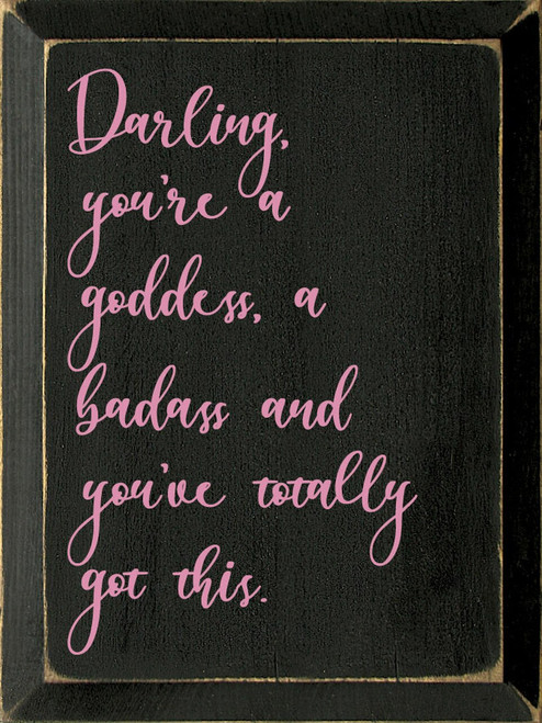 Darling, You're A Goddess, A Badass, And You've Totally Got This - Wood Sign 9x12