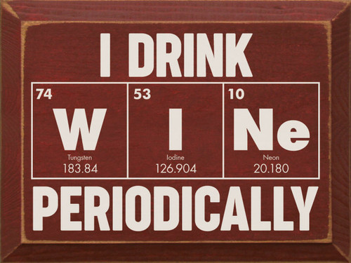 I Drink WINe Periodically - Wood Sign 9x12