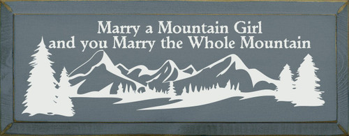 Marry A Mountain Girl And You Marry The Whole Mountain. - Wood Sign 7x18