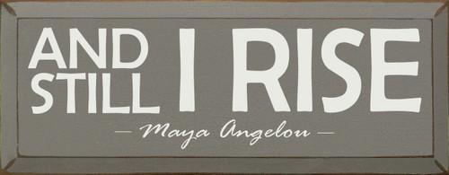 And Still I Rise - Maya Angelou - Wood Sign 7x18