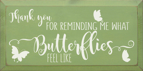 Thank You For Reminding Me What Butterflies Feel Like - Wood Sign 9x18