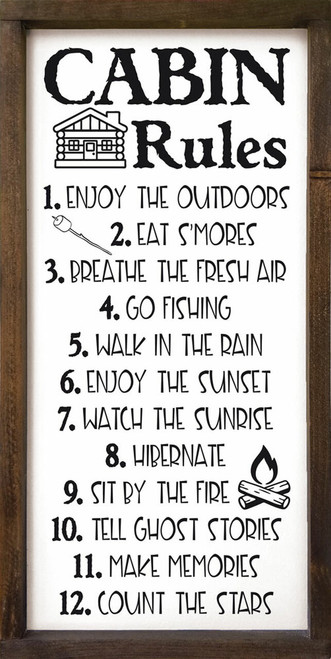 Cabin Rules: 1. Enjoy the outdoors. 2. Eat s'mores 3. Breathe the fresh air 4. Go Fishing 5. Walk in the rain 6. Enjoy the sunset 7. Watch the sunrise 8. Hibernate 9. Sit by the fire 10. Tell ghost stories 11. Make memories 12. Count the stars Wooden Sign
