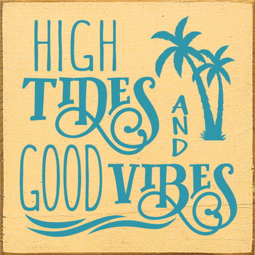 High Tides And Good Vibes - Wood Sign 7x7