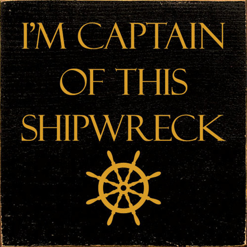 I'm Captain Of This Shipwreck - Wood Sign 7x7