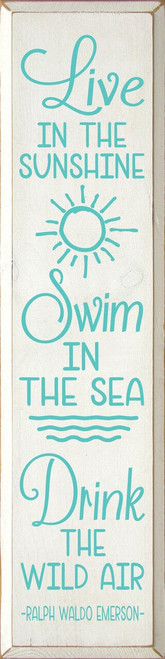 Live In The Sunshine, Swim In The Sea, Drink The Wild Air - Wood Sign 9x36