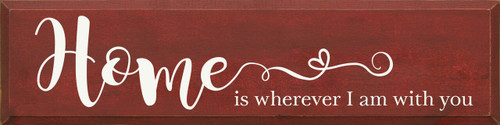 Home Is Wherever I Am With You - Wood Sign 9x36