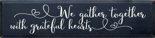 We Gather Together With Grateful Hearts - Wood Sign 9x36