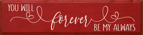 You Will Forever Be My Always - Wood Sign 9x36