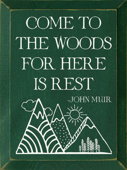 Come To The Woods For Here Is Rest. - John Muir - Wood Sign 9x12