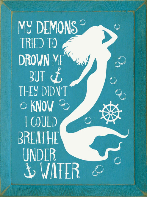 My Demons Tried To Drown Me, But They Didn't Know I Could Breath Under Water. - Wood Sign 9x12