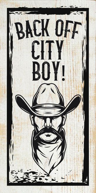 Back Off City Boy! - Wood Sign 9x18