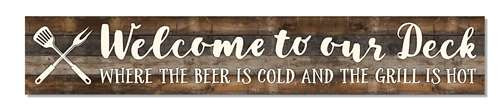 Outdoor Sign - Welcome To Our Deck, Where The Beer Is Cold And The Grill Is Hot - 8x47 Horizontal