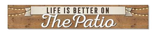 Outdoor Sign - Life Is Better On The Patio - 8x47 Horizontal