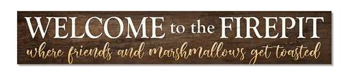 Outdoor Sign - Welcome To The Firepit Where Friends And Marshmallows Get Toasted - 8x47 Horizontal