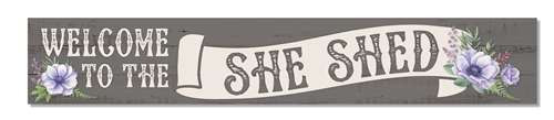 Outdoor Sign - Welcome To The She Shed - 8x47 Horizontal