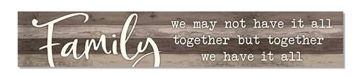 Outdoor Sign - Family, We May Not Have It All Together But Together We Have It All - 8x47 Horizontal