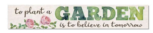 Outdoor Sign - To Plant A Garden Is To Believe In Tomorrow - 8x47 Horizontal