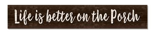 Outdoor Sign - Life Is Better On The Porch - 8x47 Horizontal