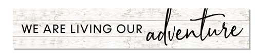 Outdoor Sign - We Are Living Our Adventure - 8x47 Horizontal