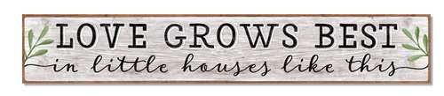 Outdoor Sign - Love Grows Best In Little Houses Like This - 8x47 Horizontal