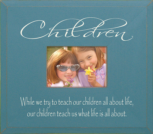 Children—While we try to teach our children all about life, our children teach us what life is all about. Wood Frame