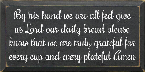 9x18 Charcoal board with White text  By his hand we are all fed give us Lord our daily bread please know that we are truly grateful for every cup and every plateful Amen