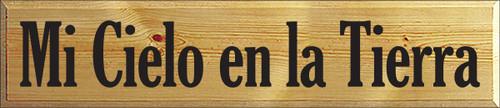 6x28 Butternut Stain board with Black text  Mi Cielo en la Tierra