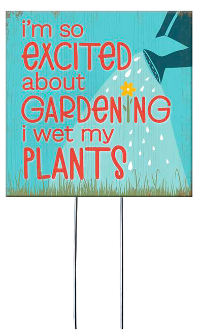 I'm So Excited About Gardening I Wet My Plants - Square Outdoor Standing Lawn Sign 8x8