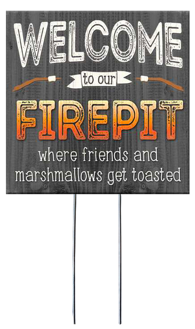 Welcome To Our Firepit Where Friends And Marshmallows Get Toasted - Square Outdoor Standing Lawn Sign 8x8