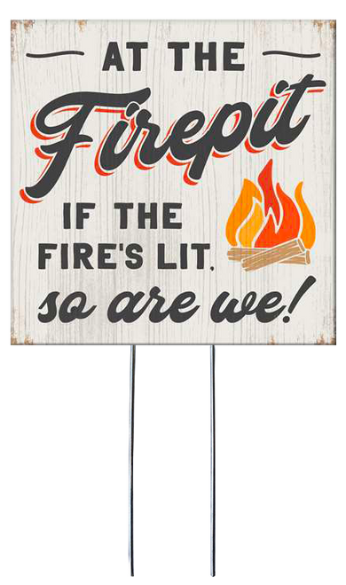 At The Firepit If The Fire's Lit So Are We! - Square Outdoor Standing Lawn Sign 8x8