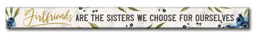 Girlfriends Are The Sisters We Choose For Ourselves - Skinny Wood Sign - 16in.