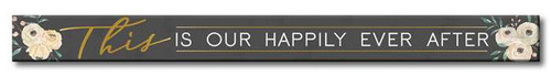 This Is Our Happily Ever After - Skinny Wood Sign - 16in.