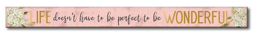 Life Doesn't Have To Be Perfect To Be Wonderful - Skinny Wood Sign - 16in.