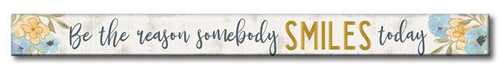 Be The Reason Somebody Smiles Today - Skinny Wood Sign - 16in.