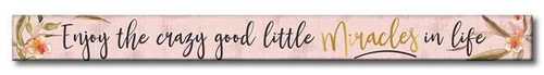Enjoy The Crazy Good Little Miracles In Life - Skinny Wood Sign - 16in.