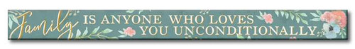 Family Is Anyone Who Loves You Unconditionally - Skinny Wood Sign - 16in.