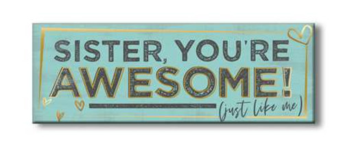Sister, You're Awesome (Just Like Me) - Wooden Block Sign