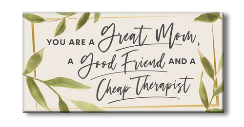 You Are A Great Mom, A Good Friend and A Cheap Therapist - Wooden Block Sign
