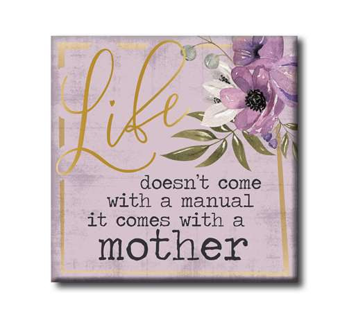 Life Doesn't Come With A Manual It Comes With A Mother - Wooden Square Block Sign
