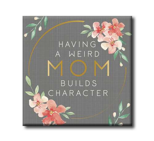 Having A Weird Mom Builds Character - Wooden Square Block Sign