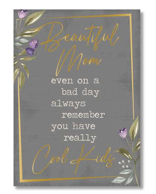 Beautiful Mom Even On A Bad Day Always Remember You Have Really Cool Kids - Wooden Block Sign