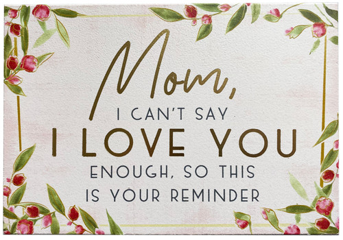 Mom, I Can't Say I Love You Enough, So This Is Your Reminder - Wooden Block Sign