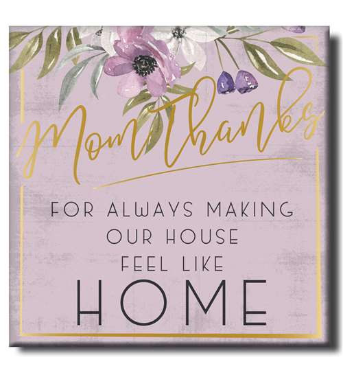 Mom, Thanks For Always Making Our House Feel Like Home - Wooden Square Block Sign