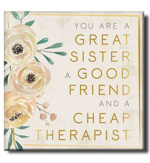 You Are A Great Sister, A Good Friend, And A Cheap Therapist - Wooden Square Block Sign