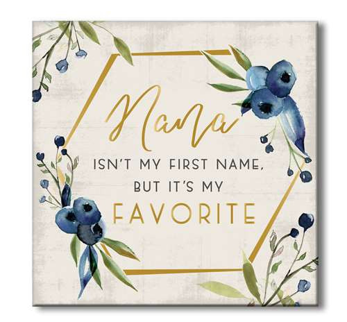 Nana Isn't My First Name But It's My Favorite - Wooden Square Block Sign